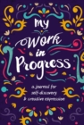 My Work in Progress : A Journal for Self-Discovery and Creative Expression - Book