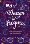 My Design in Progress : A Journal to Unleash Your Imagination - Book