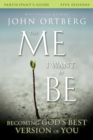 The Me I Want to Be Participant's Guide : Becoming God's Best Version of You - Book
