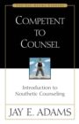 Competent to Counsel : Introduction to Nouthetic Counseling - eBook