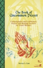 The Book of Uncommon Prayer : Contemplative and Celebratory Prayers and Worship Services for Youth Ministry - eBook