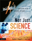 Not Just Science : Questions Where Christian Faith and Natural Science Intersect - eBook