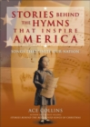 Stories Behind the Hymns That Inspire America : Songs That Unite Our Nation - eBook