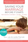 Saving Your Marriage Before It Starts Workbook for Women Updated : Seven Questions to Ask Before---and After---You Marry - Book