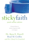 Sticky Faith, Youth Worker Edition : Practical Ideas to Nurture Long-Term Faith in Teenagers - eBook
