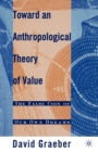 Toward An Anthropological Theory of Value : The False Coin of Our Own Dreams - Book