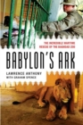 Babylon's Ark : The Incredible Wartime Rescue of the Baghdad Zoo - Book