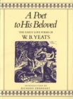 A Poet to His Beloved : The Early Love Poems of W.B.Yeats - Book