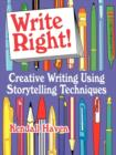 Write Right! Creative Writing Using Storytelling Techniques : Creative Writing Using Storytelling Techniques - eBook