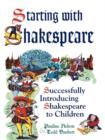 Starting with Shakespeare: Successfully Introducing Shakespeare to Children : Successfully Introducing Shakespeare to Children - eBook