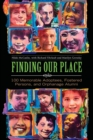 Finding Our Place : 100 Memorable Adoptees, Fostered Persons, and Orphanage Alumni - Book