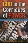 God in the Corridors of Power: Christian Conservatives, the Media, and Politics in America : Christian Conservatives, the Media, and Politics in America - eBook