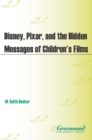 Disney, Pixar, and the Hidden Messages of Children's Films - eBook