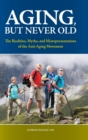 Aging, but Never Old : The Realities, Myths, and Misrepresentations of the Anti-Aging Movement - Book