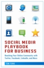 Social Media Playbook for Business: Reaching Your Online Community with Twitter, Facebook, LinkedIn, and More : Reaching Your Online Community with Twitter, Facebook, LinkedIn, and More - eBook