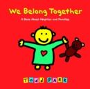 We Belong Together : A Book About Adoption and Families - Book