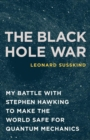 The Black Hole War : My Battle with Stephen Hawking to Make the World Safe for Quantum Mechanics - eBook