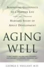 Aging Well : Surprising Guideposts to a Happier Life from the Landmark Study of Adult Development - eBook