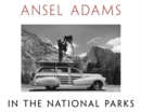 Ansel Adams in the National Parks : Photographs from America's Wild Places - Book
