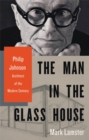 The Man in the Glass House : Philip Johnson, Architect of the Modern Century - Book