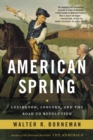 American Spring : Lexington, Concord, and the Road to Revolution - eBook