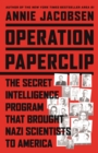 Operation Paperclip : The Secret Intelligence Program that Brought Nazi Scientists to America - eBook