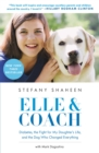 Elle & Coach : Diabetes, the Fight for My Daughter's Life, and the Dog Who Changed Everything - eBook