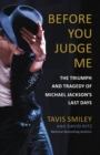 Before You Judge Me : The Triumph and Tragedy of Michael Jackson's Last Days - eBook