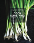 Canal House: Cook Something : Recipes to Rely On - eBook