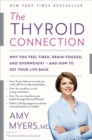 The Thyroid Connection : Why You Feel Tired, Brain-Fogged, and Overweight - and How to Get Your Life Back - Book