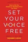 Set Your Voice Free : How to Get the Singing or Speaking Voice You Want - eBook