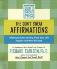 The Don't Sweat Affirmations : 100 Inspirations to Help Make Your Life Happier and More Relaxed - eBook
