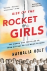 Rise of the Rocket Girls : The Women Who Propelled Us, from Missiles to the Moon to Mars - eBook