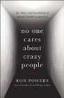 No One Cares About Crazy People : My Family and the Heartbreak of Mental Illness in America - Book