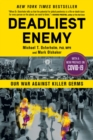 Deadliest Enemy : Our War Against Killer Germs - eBook