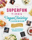 The Superfun Times Vegan Holiday Cookbook : Entertaining for Absolutely Every Occasion - eBook
