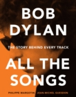 Bob Dylan All the Songs : The Story Behind Every Track - eBook