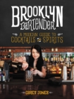 Brooklyn Bartender : A Modern Guide to Cocktails and Spirits - eBook
