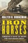Iron Horses : America's Race to Bring the Railroads West - eBook