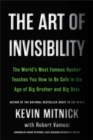 The Art of Invisibility : The World's Most Famous Hacker Teaches You How to Be Safe in the Age of Big Brother and Big Data - Book