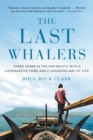 The Last Whalers : Three Years in the Far Pacific with a Courageous  Tribe and a Vanishing Way of Life - eBook