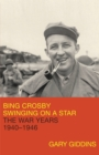 Bing Crosby : Swinging on a Star: The War Years, 1940-1946 - eBook