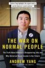 The War on Normal People : The Truth About America's Disappearing Jobs and Why Universal Basic Income Is Our Future - Book