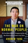 The War on Normal People : The Truth About America's Disappearing Jobs and Why Universal Basic Income Is Our Future - eBook