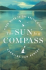 The Sun Is a Compass : A 4,000-Mile Journey into the Alaskan Wilds - Book