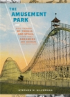 The Amusement Park : 900 Years of Thrills and Spills, and the Dreamers and Schemers Who Built Them - Book