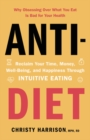 Anti-Diet : Reclaim Your Time, Money, Well-Being, and Happiness Through Intuitive Eating - eBook