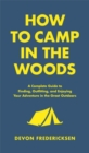 How to Camp in the Woods : A Complete Guide to Finding, Outfitting, and Enjoying Your Adventure in the Great Outdoors - Book