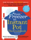 From Freezer to Instant Pot: The Cookbook : How to Cook No-Prep Meals in Your Instant Pot Straight from Your Freezer - eBook