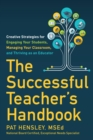 The Successful Teacher's Handbook : Creative Strategies for Engaging Your Students, Managing Your Classroom, and Thriving as an Educator - eBook